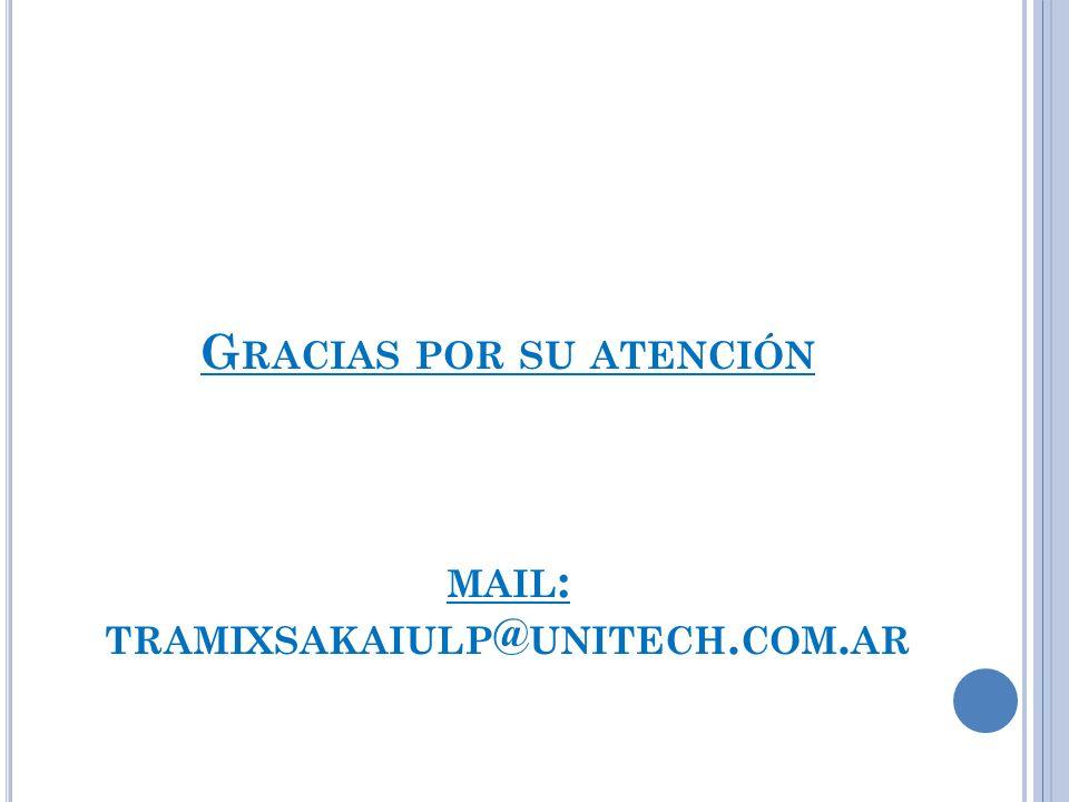 Gracias por su atención mail: tramixsakaiulp@unitech.com.ar