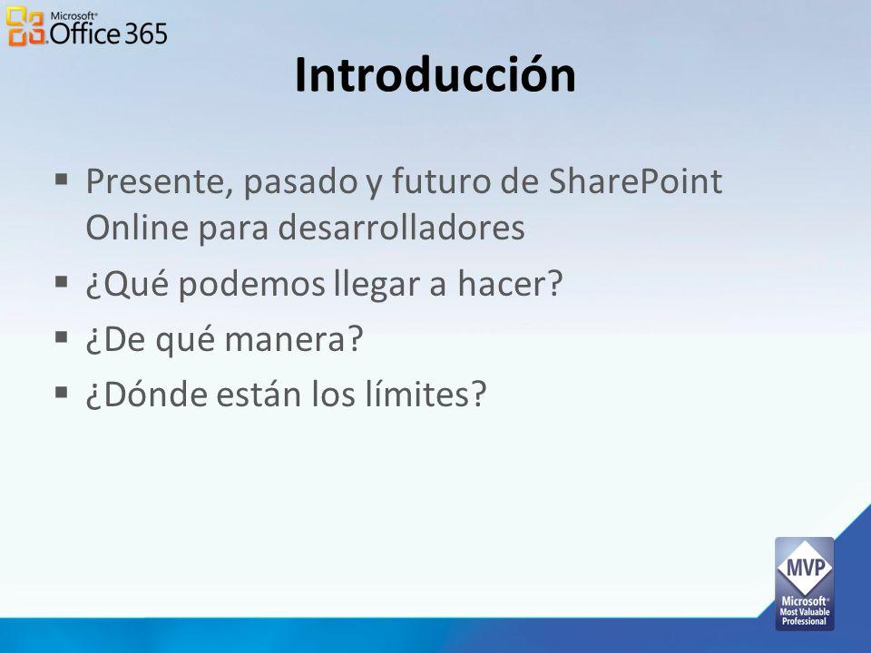 Introducción Presente, pasado y futuro de SharePoint Online para desarrolladores. ¿Qué podemos llegar a hacer