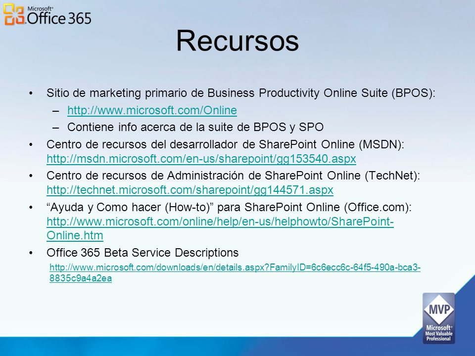 Recursos Sitio de marketing primario de Business Productivity Online Suite (BPOS): http://www.microsoft.com/Online.