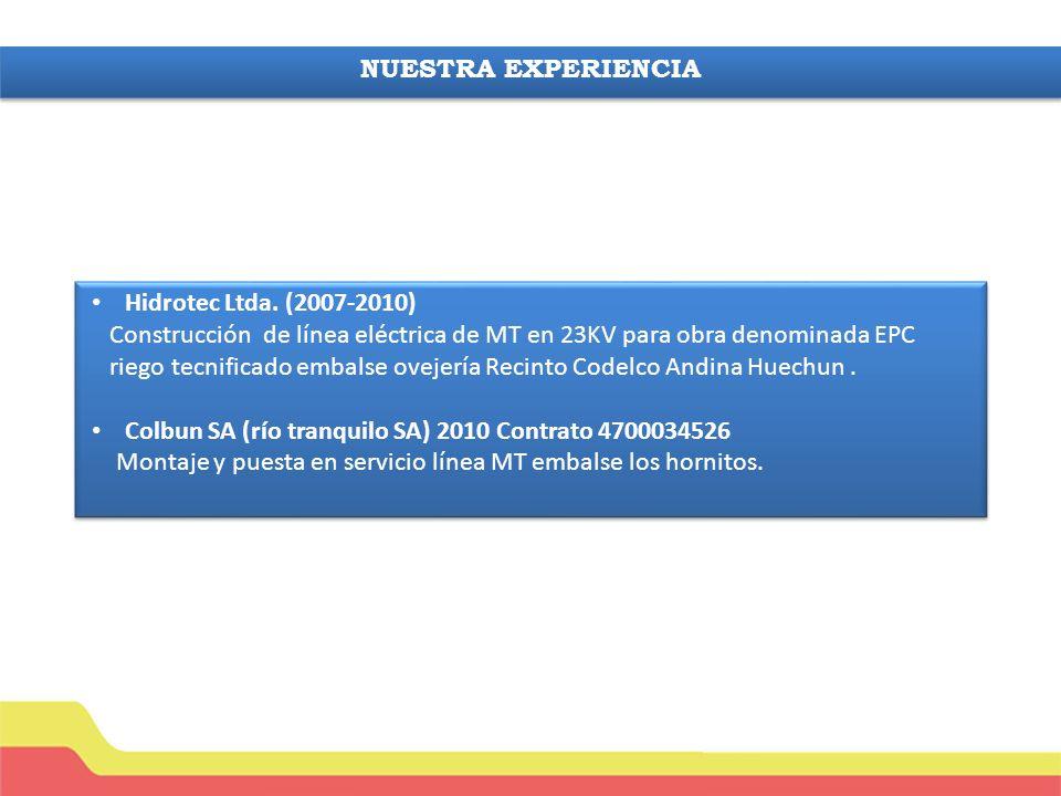 NUESTRA EXPERIENCIA Hidrotec Ltda. (2007-2010) Construcción de línea eléctrica de MT en 23KV para obra denominada EPC.