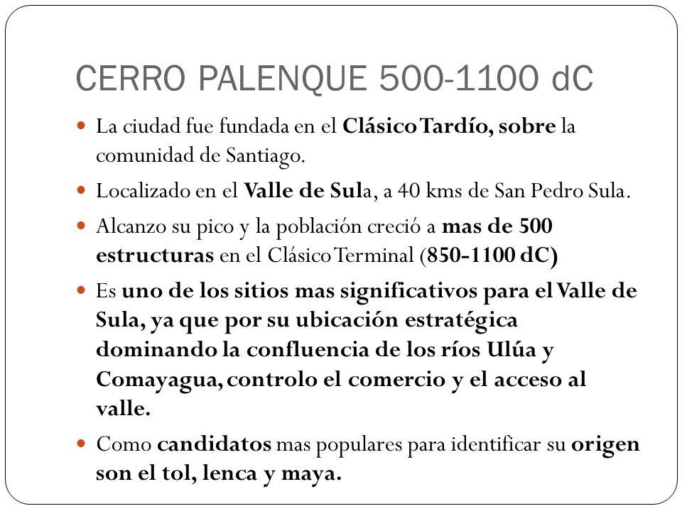CERRO PALENQUE 500-1100 dC La ciudad fue fundada en el Clásico Tardío, sobre la comunidad de Santiago.