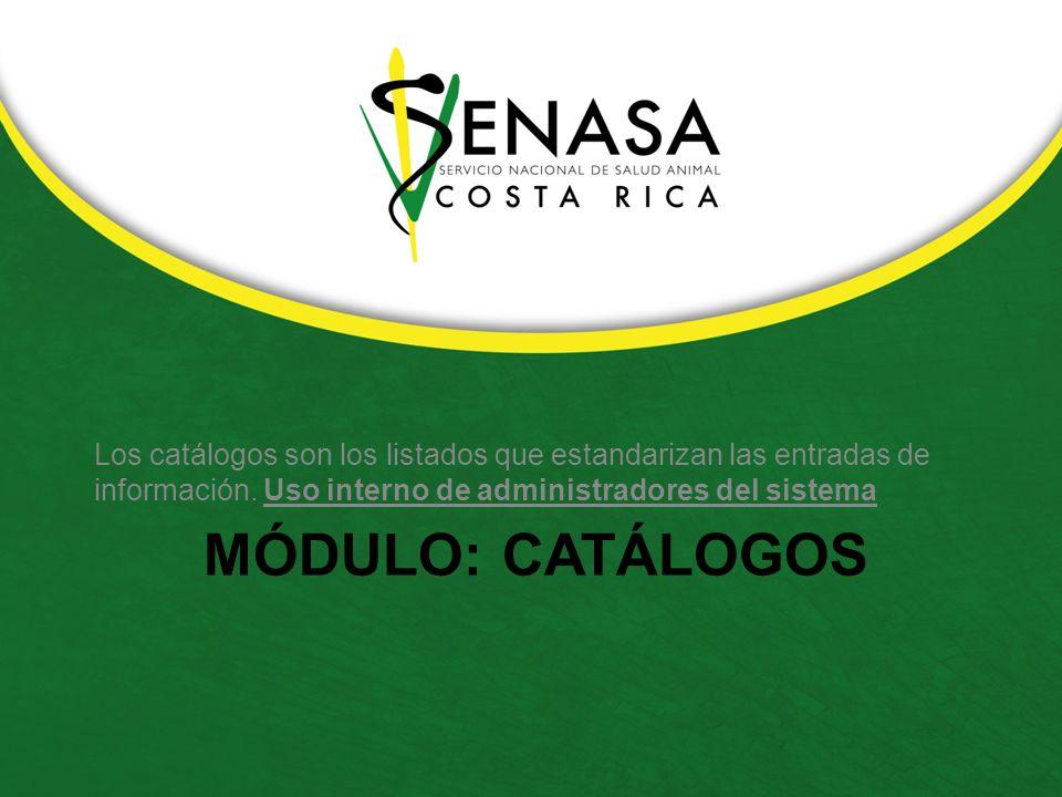 Los catálogos son los listados que estandarizan las entradas de información. Uso interno de administradores del sistema