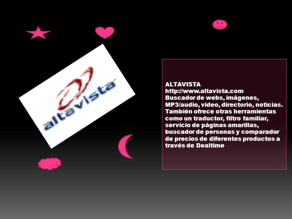 ALTAVISTA http://www.altavista.com.
