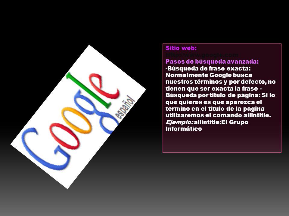 Sitio web: Http://www.google.com. Pasos de búsqueda avanzada: