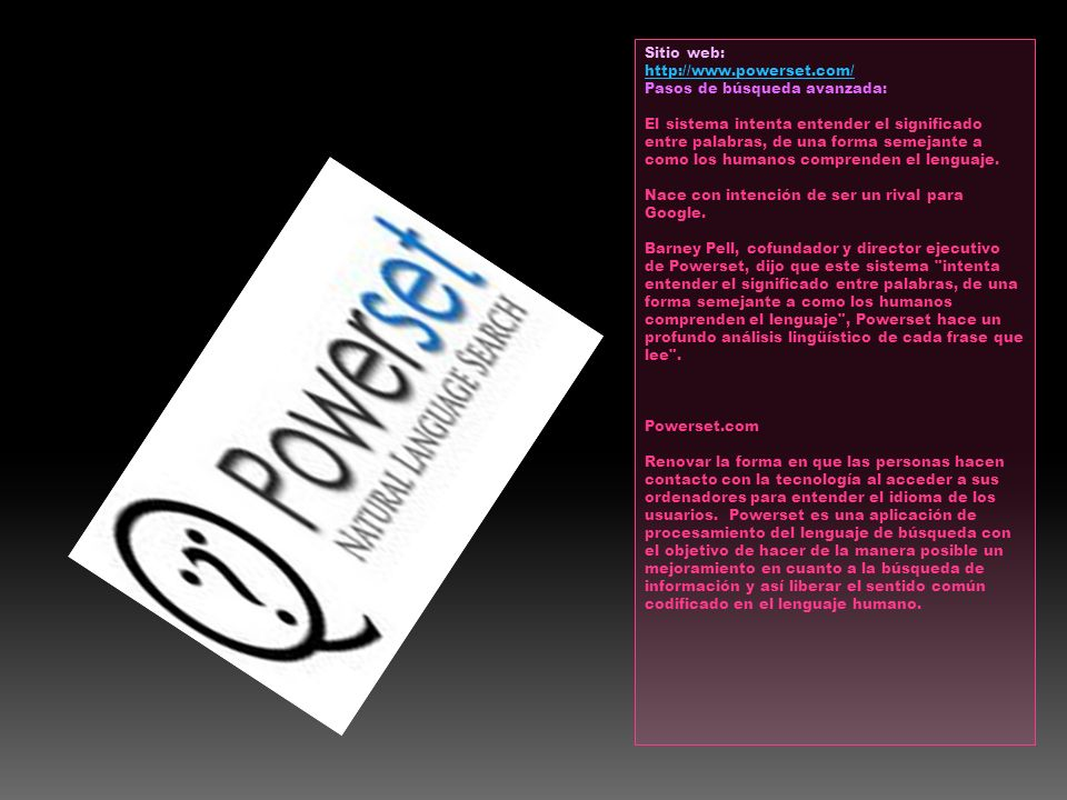 Sitio web: http://www.powerset.com/ Pasos de búsqueda avanzada: