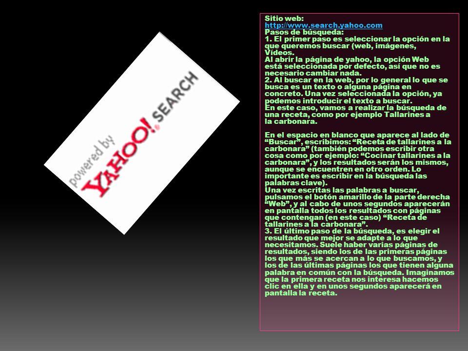 Sitio web: http://www.search.yahoo.com. Pasos de búsqueda: 1. El primer paso es seleccionar la opción en la que queremos buscar (web, imágenes,