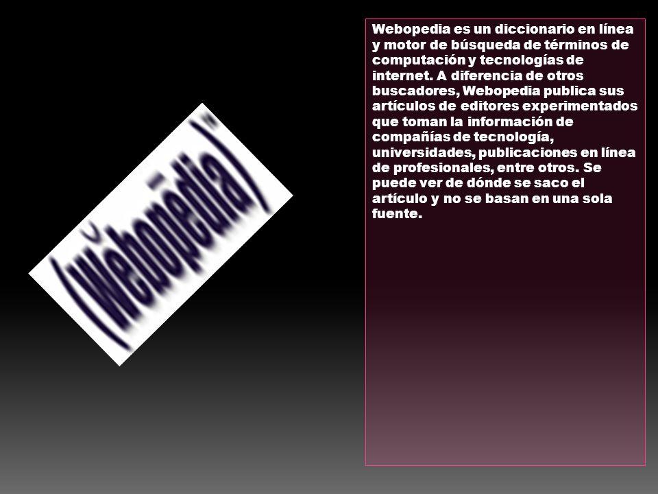 Webopedia es un diccionario en línea y motor de búsqueda de términos de computación y tecnologías de internet.