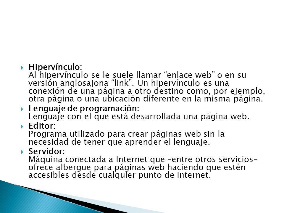 Hipervínculo: Al hipervínculo se le suele llamar enlace web o en su versión anglosajona link . Un hipervínculo es una conexión de una página a otro destino como, por ejemplo, otra página o una ubicación diferente en la misma página.