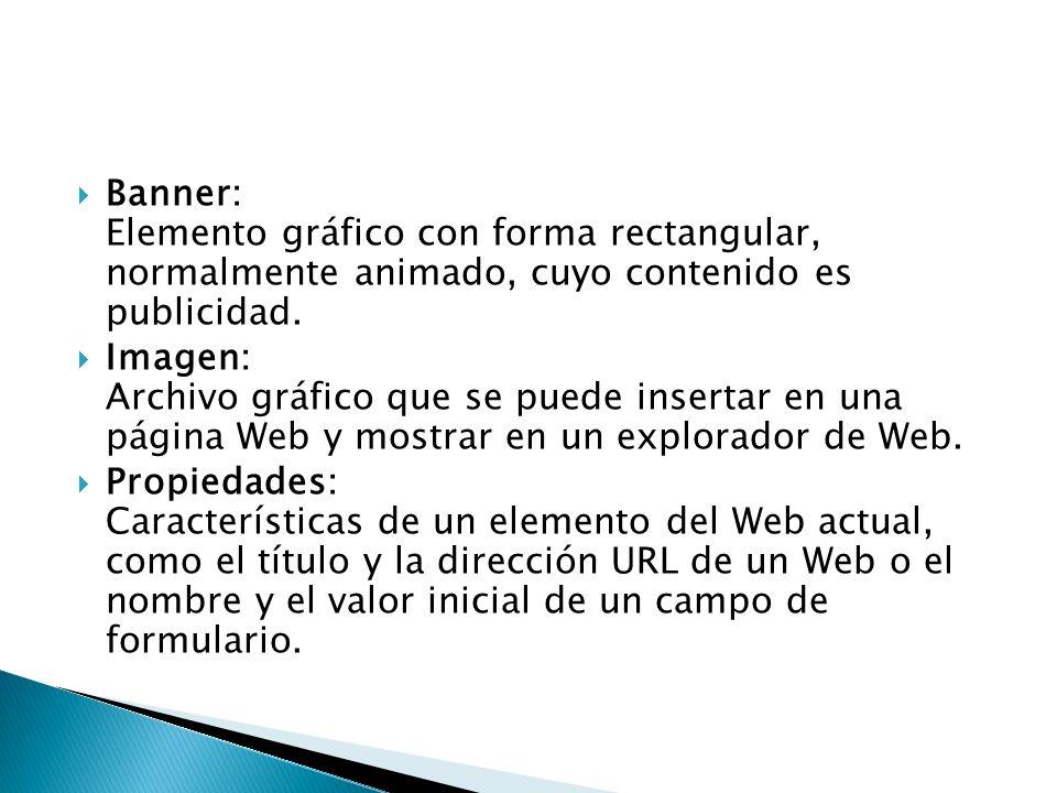 Banner: Elemento gráfico con forma rectangular, normalmente animado, cuyo contenido es publicidad.