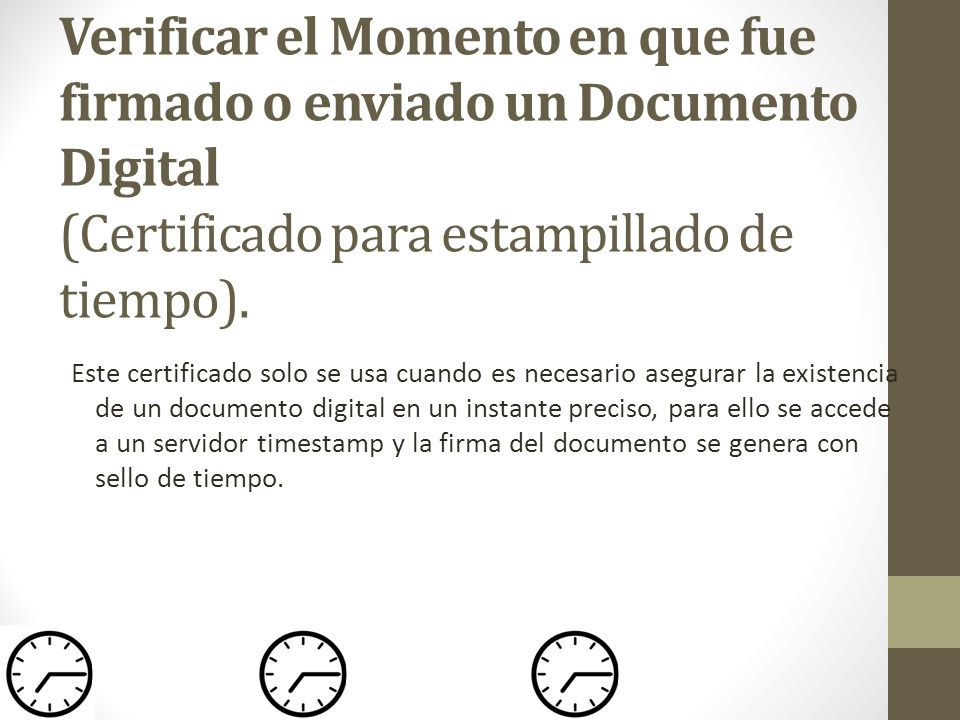 Verificar el Momento en que fue firmado o enviado un Documento Digital (Certificado para estampillado de tiempo).