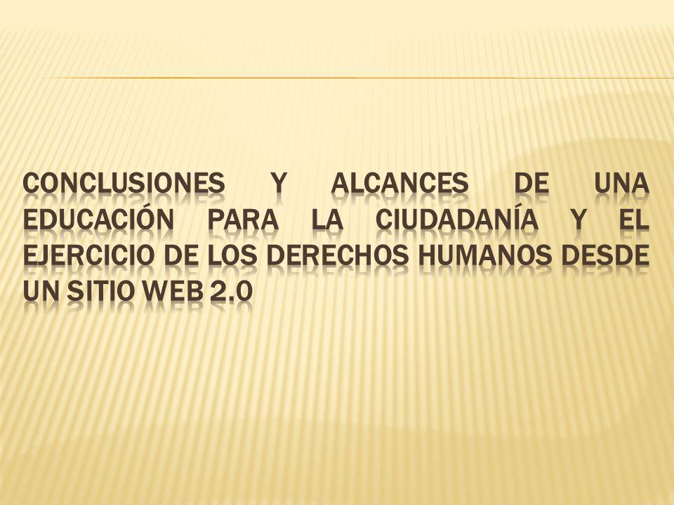 CONCLUSIONES Y ALCANCES DE UNA EDUCACIÓN PARA LA CIUDADANÍA Y EL EJERCICIO DE LOS DERECHOS HUMANOS DESDE UN SITIO WEB 2.0