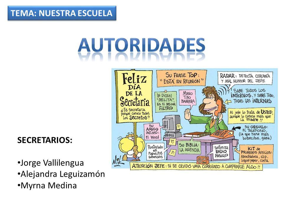 autoridades TEMA: NUESTRA ESCUELA SECRETARIOS: Jorge Vallilengua