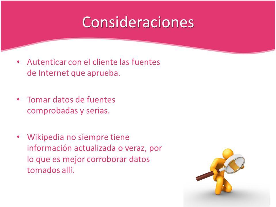 Consideraciones Autenticar con el cliente las fuentes de Internet que aprueba. Tomar datos de fuentes comprobadas y serias.