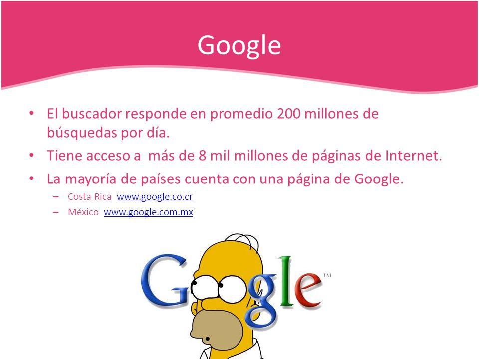 Google El buscador responde en promedio 200 millones de búsquedas por día. Tiene acceso a más de 8 mil millones de páginas de Internet.