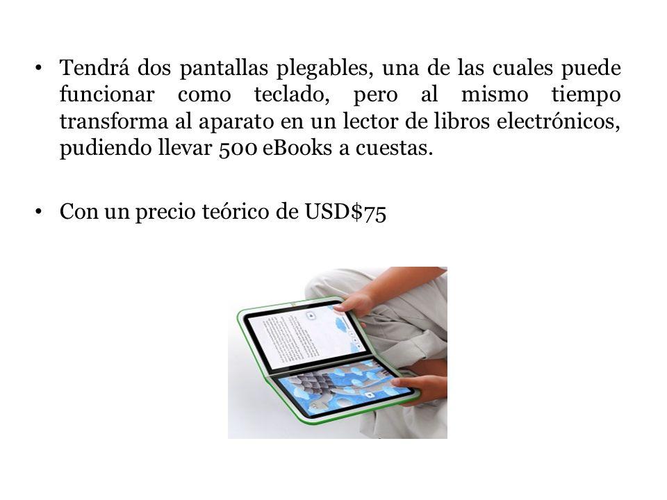 Tendrá dos pantallas plegables, una de las cuales puede funcionar como teclado, pero al mismo tiempo transforma al aparato en un lector de libros electrónicos, pudiendo llevar 500 eBooks a cuestas.