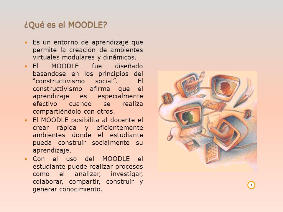 ¿Qué es el MOODLE Es un entorno de aprendizaje que permite la creación de ambientes virtuales modulares y dinámicos.
