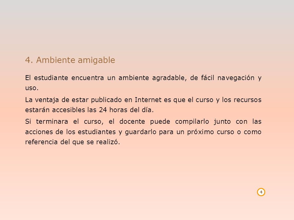 4. Ambiente amigableEl estudiante encuentra un ambiente agradable, de fácil navegación y uso.