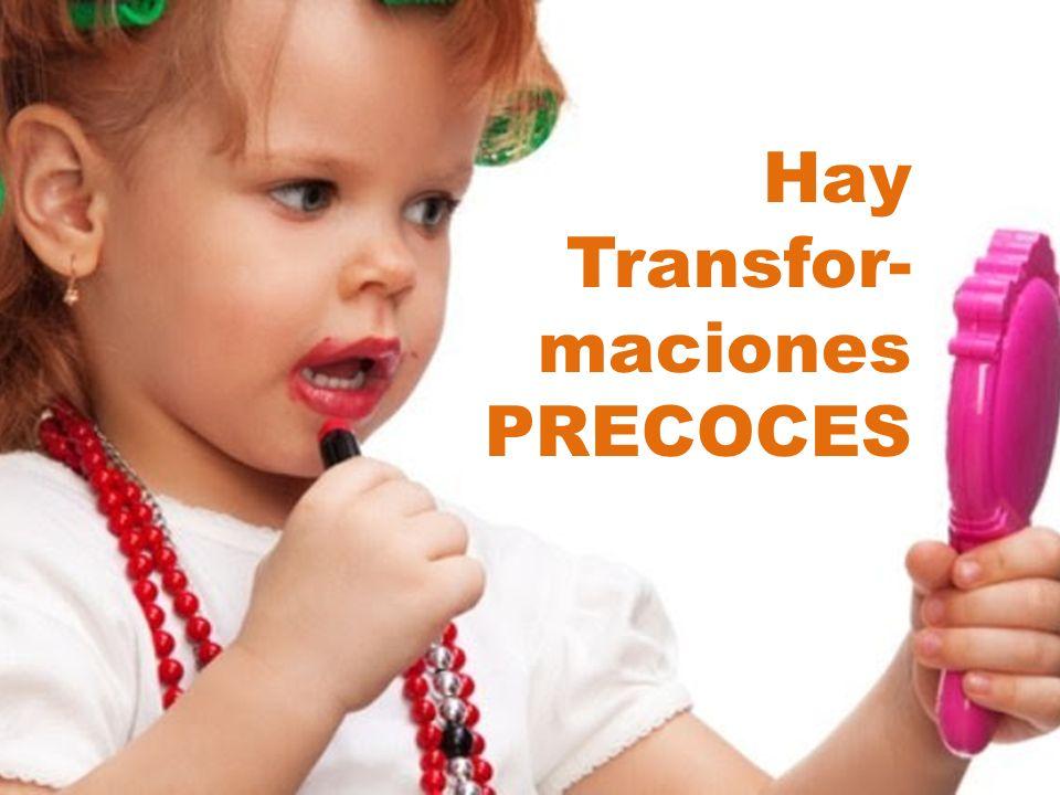 Hay Transfor-maciones PRECOCES