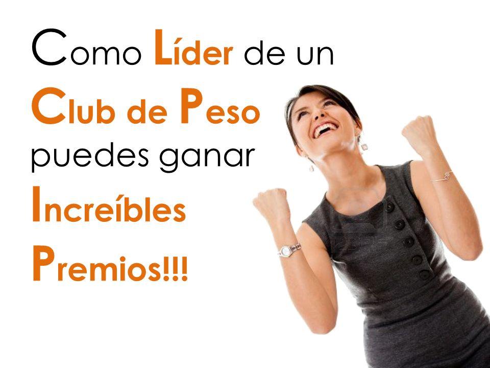 Como Líder de un Club de Peso puedes ganar Increíbles Premios!!!