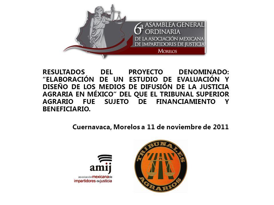 RESULTADOS DEL PROYECTO DENOMINADO: ELABORACIÓN DE UN ESTUDIO DE EVALUACIÓN Y DISEÑO DE LOS MEDIOS DE DIFUSIÓN DE LA JUSTICIA AGRARIA EN MÉXICO DEL QUE EL TRIBUNAL SUPERIOR AGRARIO FUE SUJETO DE FINANCIAMIENTO Y BENEFICIARIO.