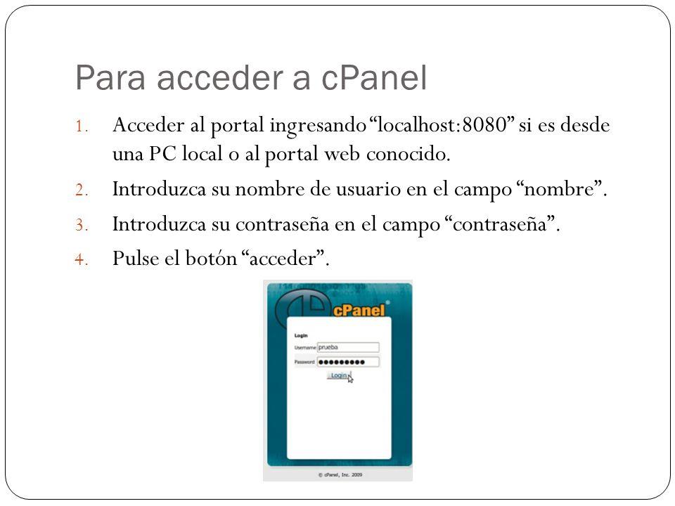 Para acceder a cPanel Acceder al portal ingresando localhost:8080 si es desde una PC local o al portal web conocido.
