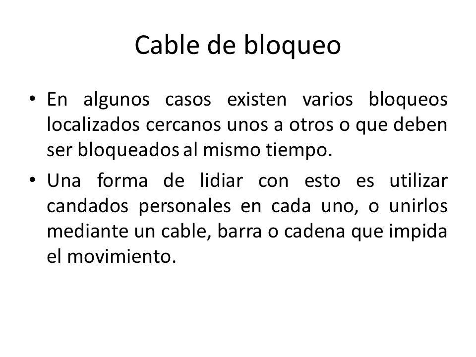 Cable de bloqueo En algunos casos existen varios bloqueos localizados cercanos unos a otros o que deben ser bloqueados al mismo tiempo.