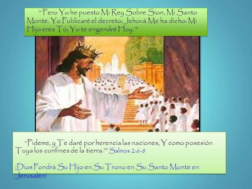 ¡Dios Pondrá Su Hijo en Su Trono en Su Santo Monte en Jerusalén!