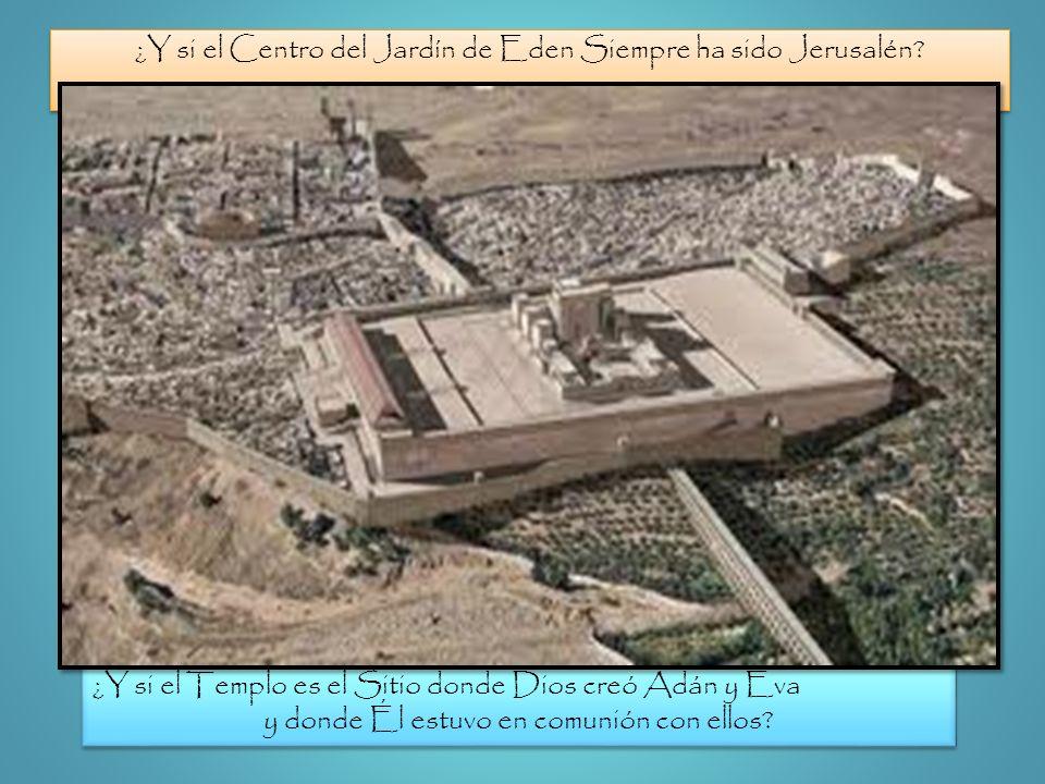 ¿Y si el Centro del Jardín de Eden Siempre ha sido Jerusalén