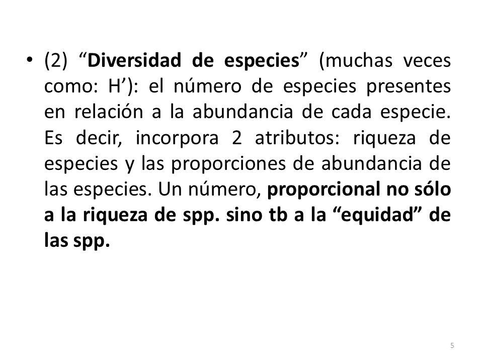 (2) Diversidad de especies (muchas veces como: H'): el número de especies presentes en relación a la abundancia de cada especie.