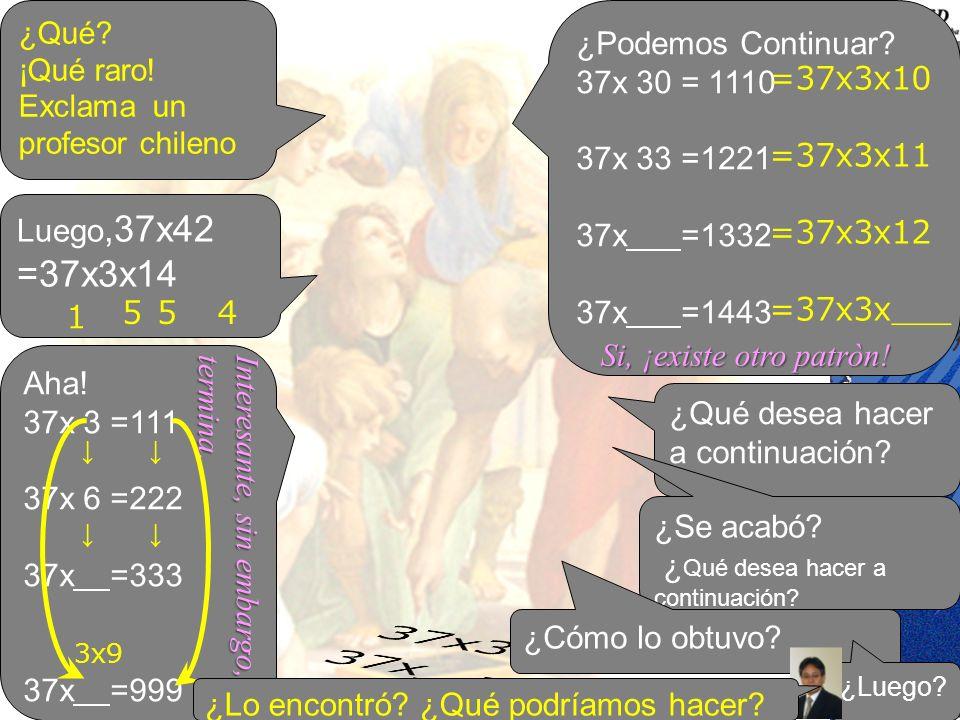 37x3= 37x =222 =37x3x14 ¿Podemos Continuar 37x 30 = 1110 37x 33 =1221