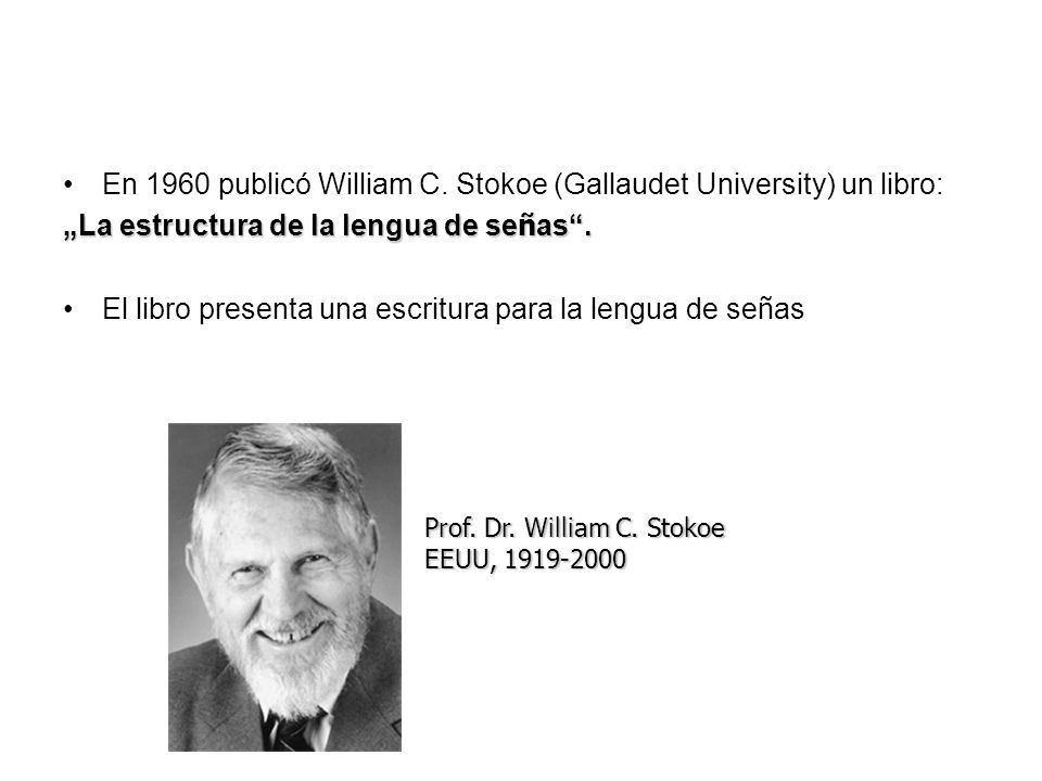 En 1960 publicó William C. Stokoe (Gallaudet University) un libro: