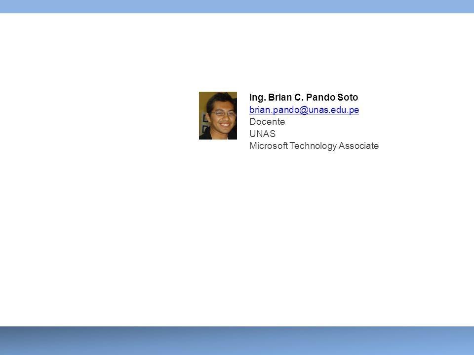 Ing. Brian C. Pando Soto brian.pando@unas.edu.pe Docente UNAS Microsoft Technology Associate