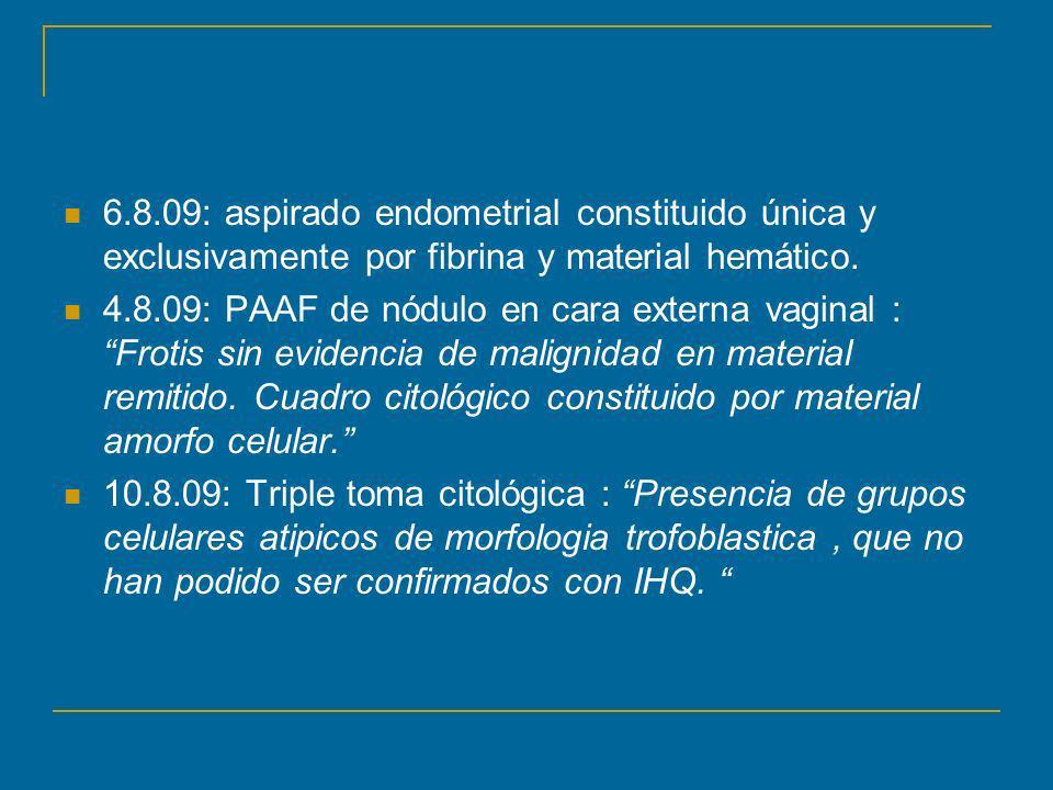 6.8.09: aspirado endometrial constituido única y exclusivamente por fibrina y material hemático.