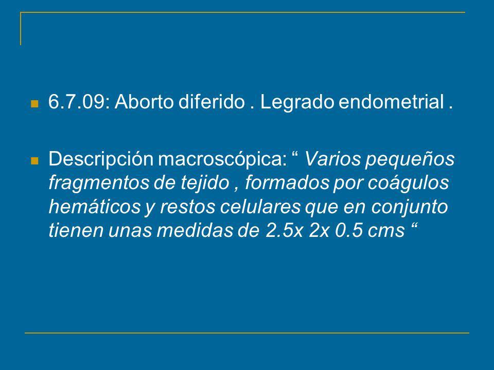 6.7.09: Aborto diferido . Legrado endometrial .