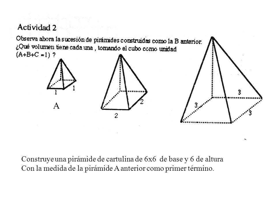 A Construye una pirámide de cartulina de 6x6 de base y 6 de altura