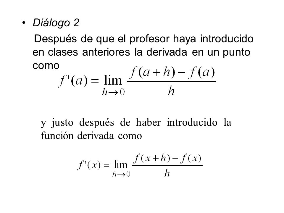 Diálogo 2 Después de que el profesor haya introducido en clases anteriores la derivada en un punto como.