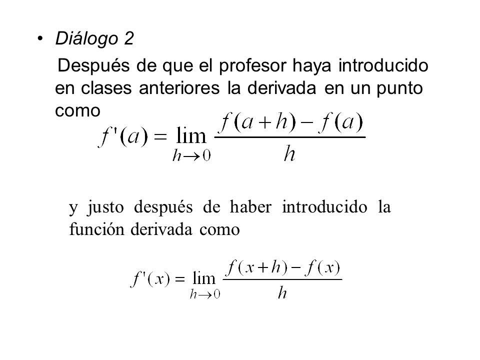 Diálogo 2Después de que el profesor haya introducido en clases anteriores la derivada en un punto como.