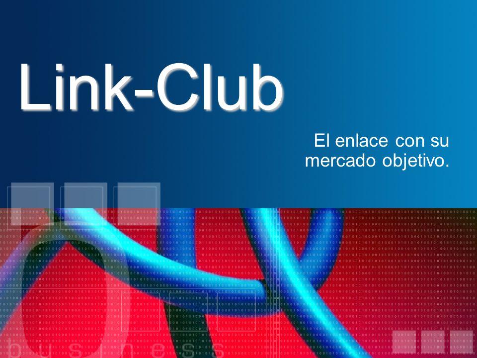 Link-Club El enlace con su mercado objetivo.