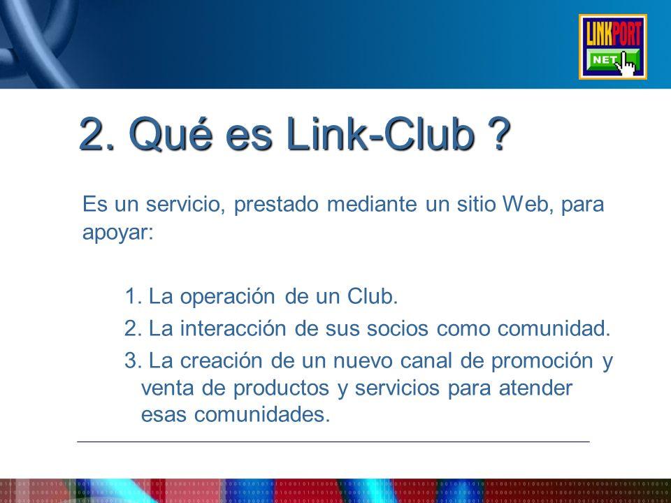 2. Qué es Link-Club Es un servicio, prestado mediante un sitio Web, para apoyar: 1. La operación de un Club.