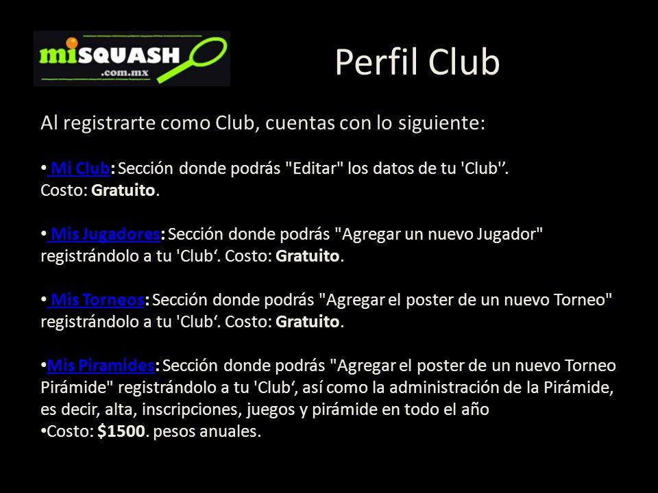Perfil Club Al registrarte como Club, cuentas con lo siguiente: