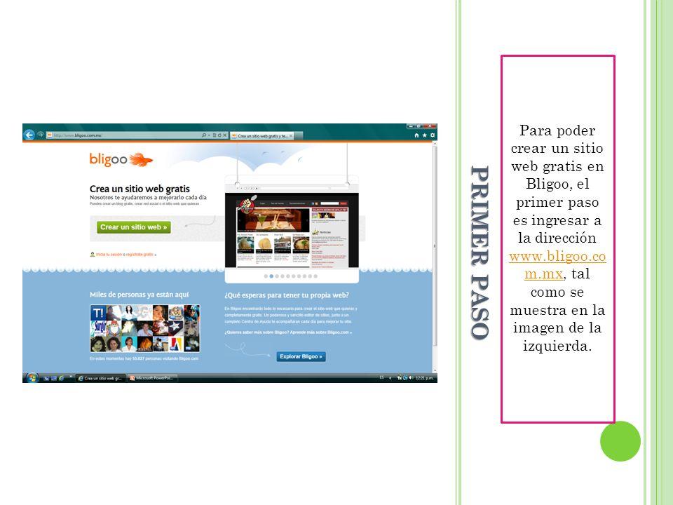 Para poder crear un sitio web gratis en Bligoo, el primer paso es ingresar a la dirección www.bligoo.co m.mx, tal como se muestra en la imagen de la izquierda.