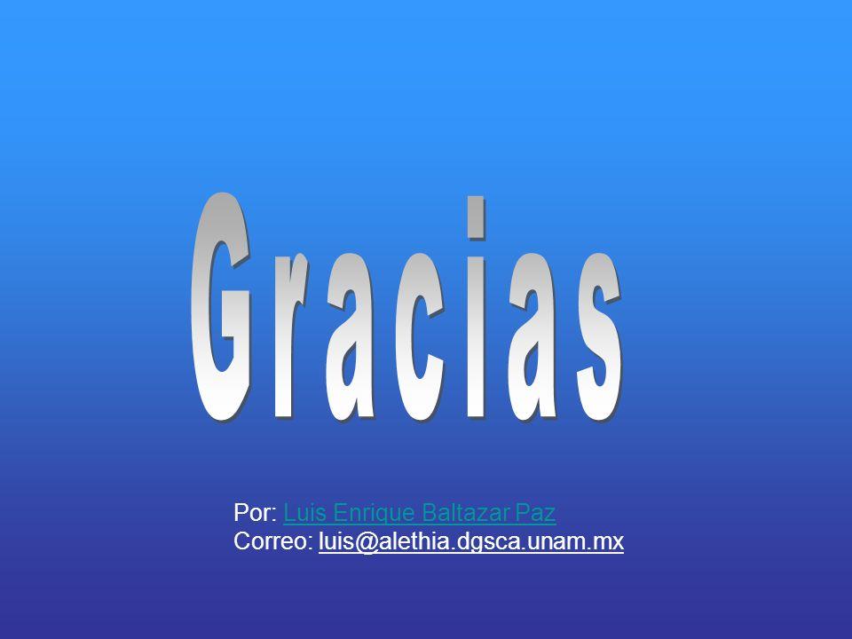 Gracias Por: Luis Enrique Baltazar Paz Correo: luis@alethia.dgsca.unam.mx