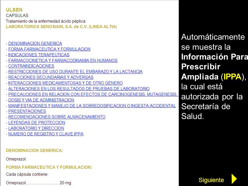 Automáticamente se muestra la Información Para Prescribir Ampliada (IPPA), la cual está autorizada por la Secretaría de Salud.