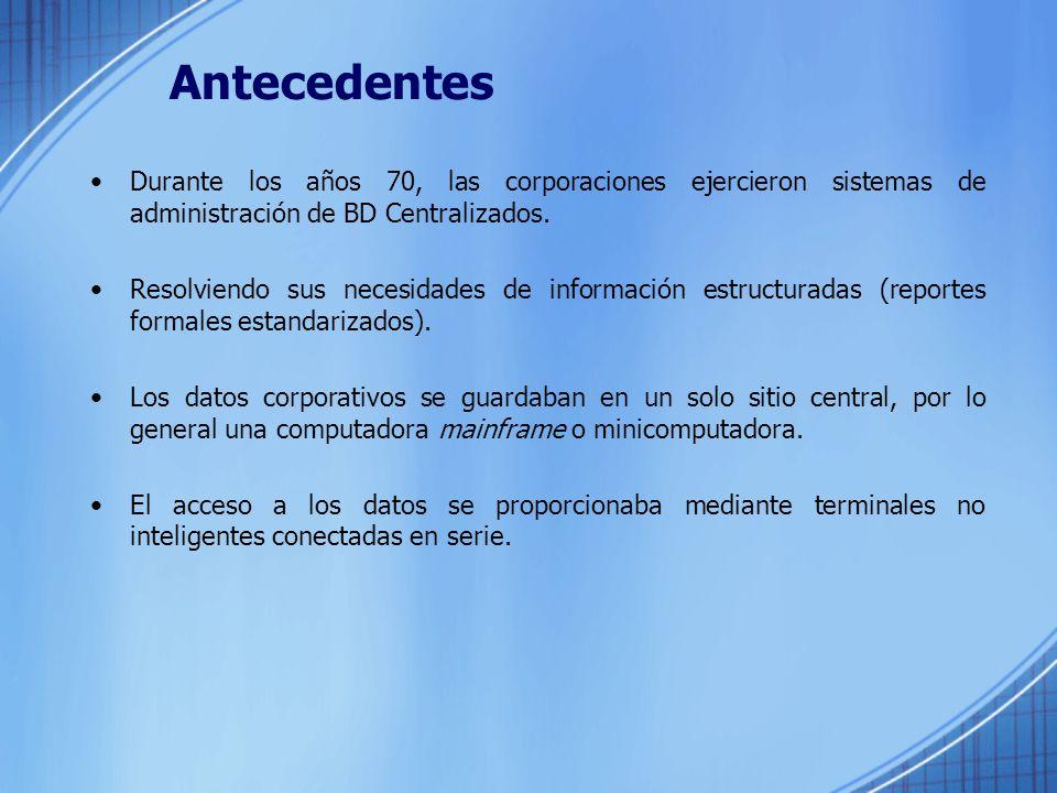 Antecedentes Durante los años 70, las corporaciones ejercieron sistemas de administración de BD Centralizados.