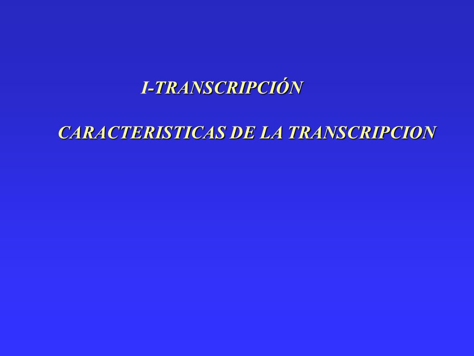 I-TRANSCRIPCIÓN CARACTERISTICAS DE LA TRANSCRIPCION