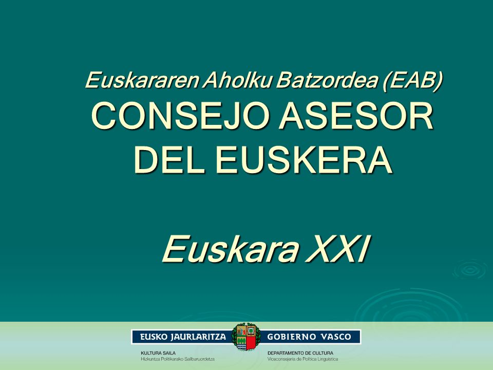Euskararen Aholku Batzordea (EAB) CONSEJO ASESOR DEL EUSKERA Euskara XXI