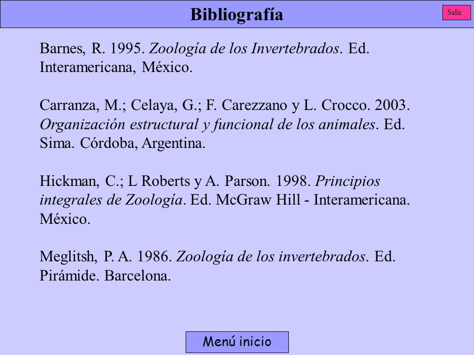 Bibliografía Salir. Barnes, R. 1995. Zoología de los Invertebrados. Ed. Interamericana, México.