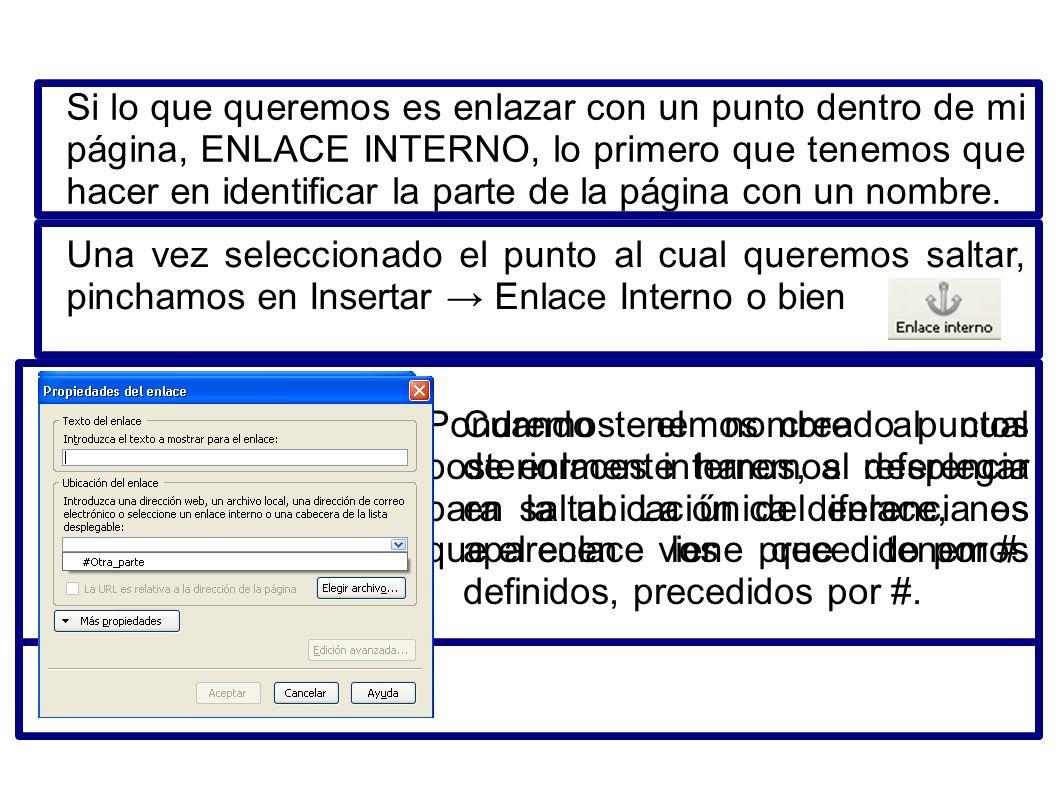 Si lo que queremos es enlazar con un punto dentro de mi página, ENLACE INTERNO, lo primero que tenemos que hacer en identificar la parte de la página con un nombre.