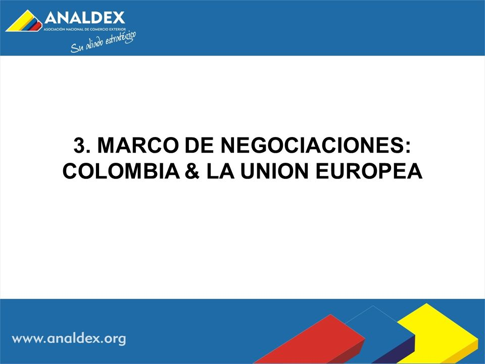 3. MARCO DE NEGOCIACIONES: COLOMBIA & LA UNION EUROPEA