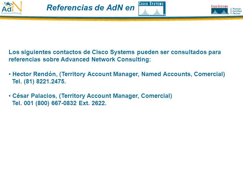 Referencias de AdN en Los siguientes contactos de Cisco Systems pueden ser consultados para referencias sobre Advanced Network Consulting: